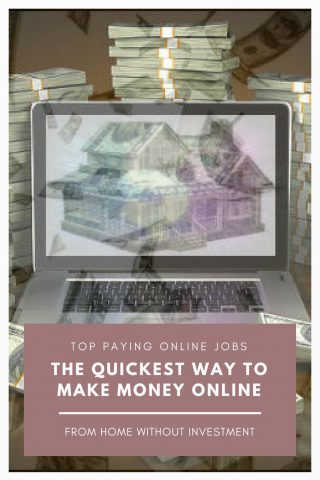 top paying online jobs at home without in vestment - the quickest way to make money online